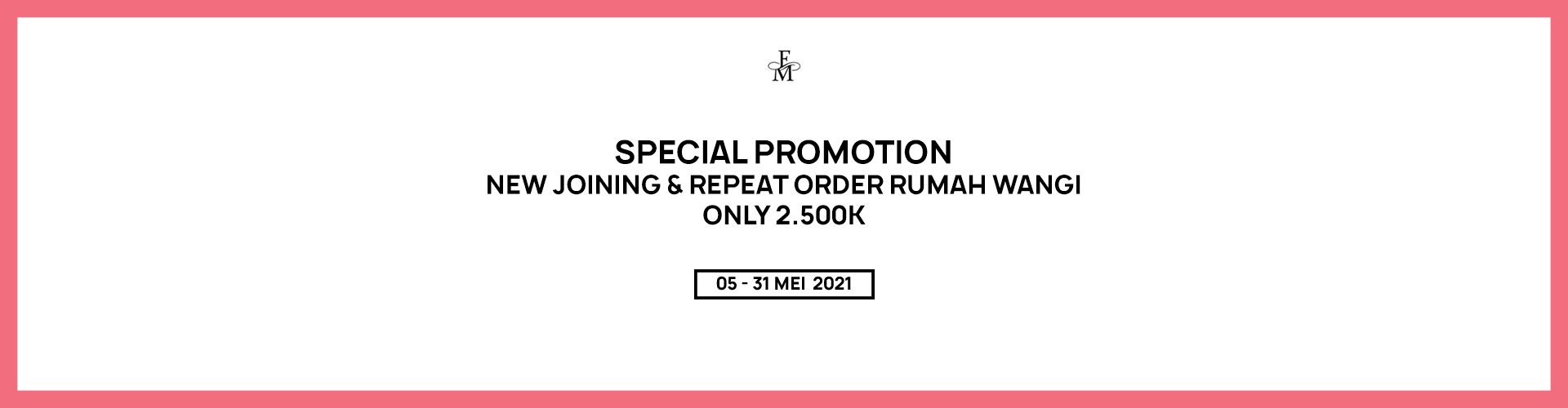 SPECIAL PROMOTION NEW JOINING & REPEAT ORDER RUMAH WANGI ONLY 2.500K