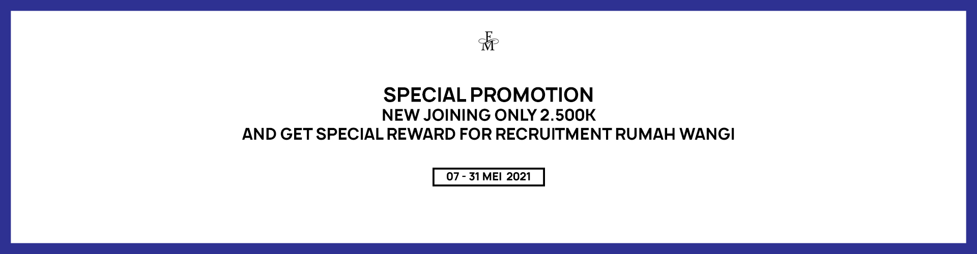 SPECIAL PROMOTION NEW JOINING ONLY 2.500K AND GET SPECIAL REWARD FOR RECRUITMENT RUMAH WANGI